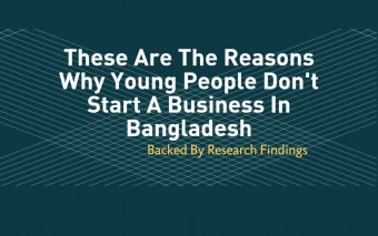 These Are The Reasons Why Young People Don't Start A Business In Bangladesh