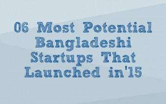 These Are The 06 Most Potential Bangladeshi Startups That Launched In 2015