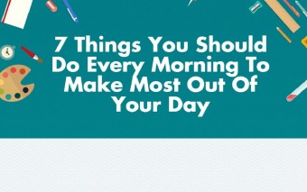 7 Things You Should Do Every Morning To Make Most Out Of Your Day [Infographic]