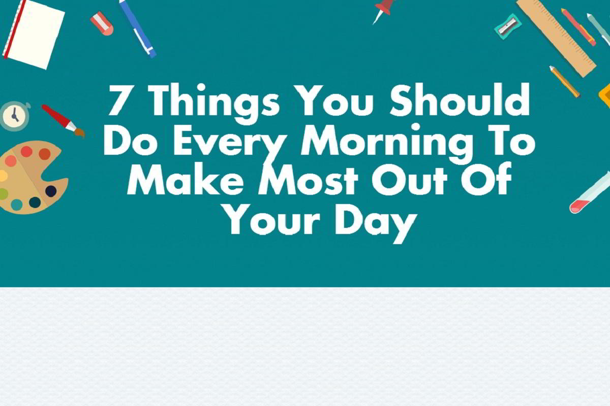 Every Day Do Something That Will Inch: 7 Things You Should Do Every Morning To Make Most Out Of
