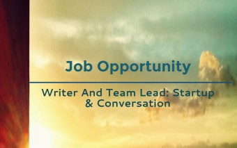 Job Opportunity: Writer And Team Lead- Startup & Conversation