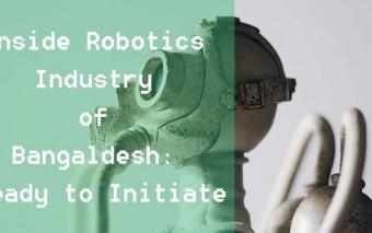 Inside Robotics Industry of Bangladesh