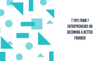On Becoming A Better Founder: 7 Tips From 7 Entrepreneurs