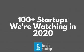 100+ Startups We're Watching In 2020