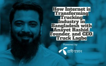 How Internet is Transforming Trucking Industry in Bangladesh with Anayet Rashid, Founder, and CEO, Truck Lagbe