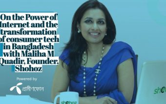 On the Power of Internet and Transformation of Consumer Tech Space in Bangladesh with Maliha M Quadir, Founder and MD, Shohoz