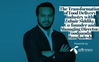 The Transformation of Food Delivery Industry with Zubair Siddiky, Co-founder and Managing Director, Foodpanda Bangladesh