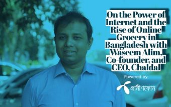 On the Power of Internet and the Rise of Online Grocery in Bangladesh with Waseem Alim, Co-founder, and CEO, Chaldal